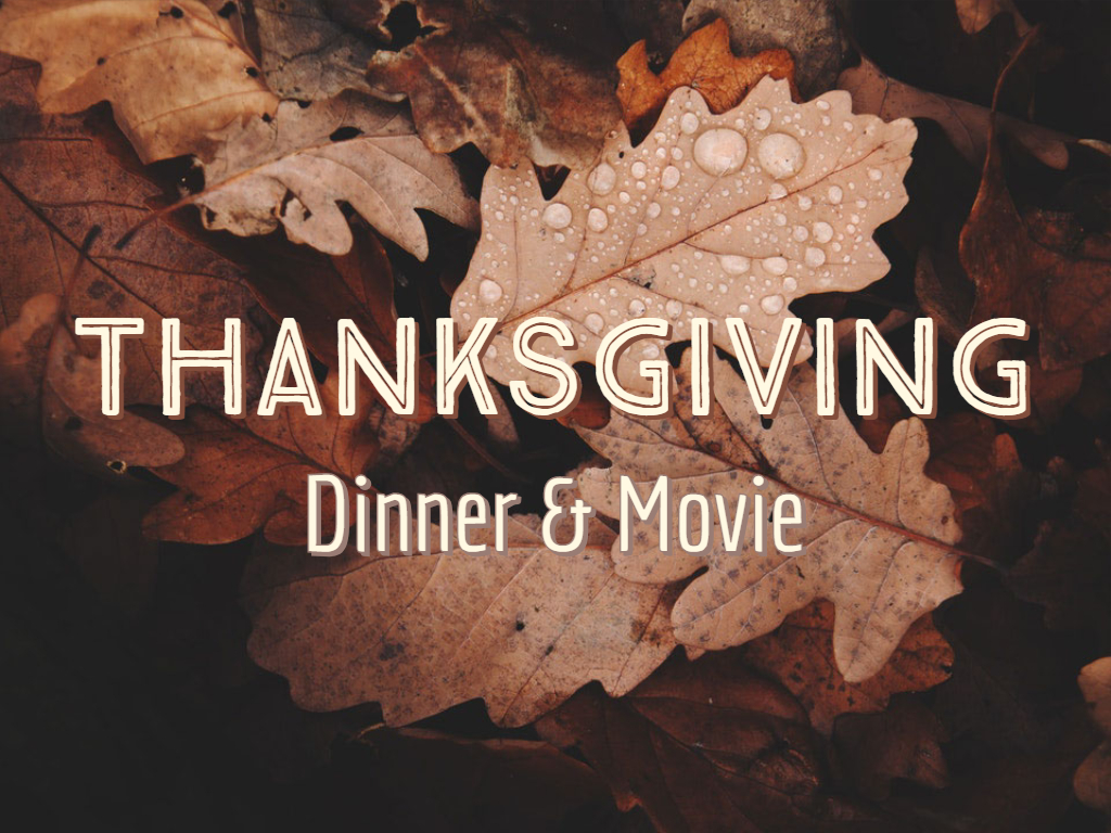 Thanksgiving Dinner & Movie
