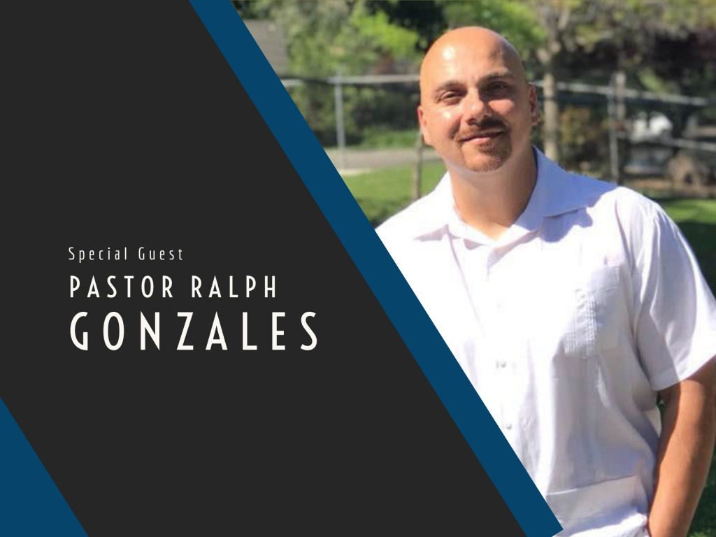 Guest Speaker - Pastor Ralph Gonzales
