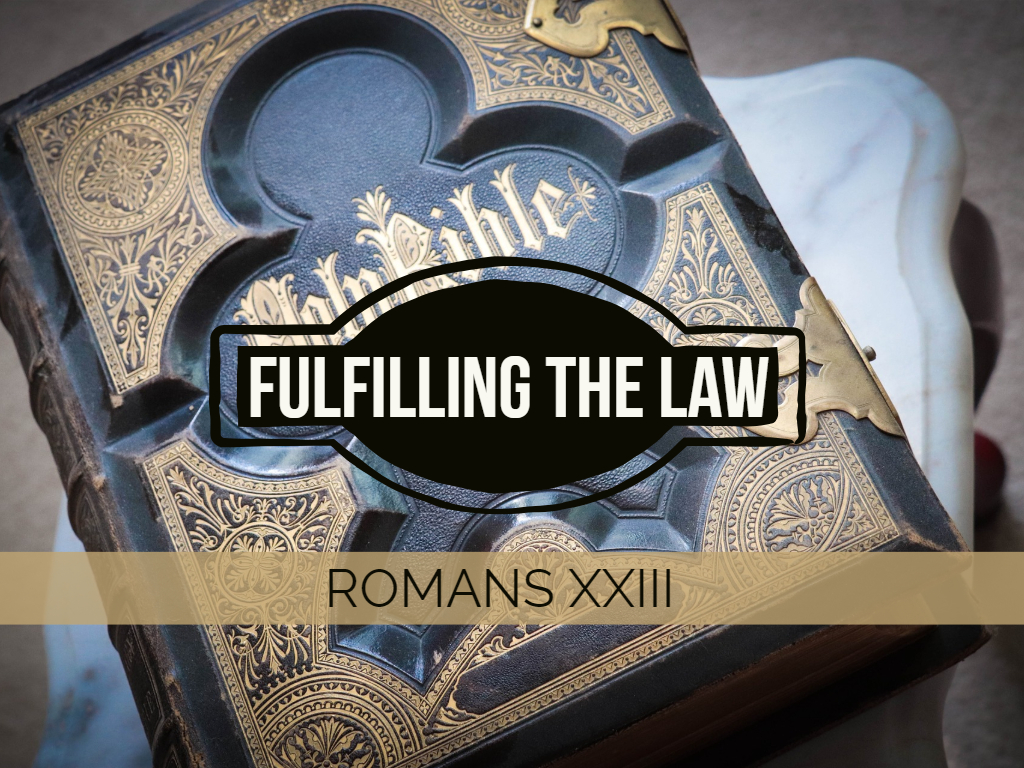 Roman's XXIII - Fulfilling the Law