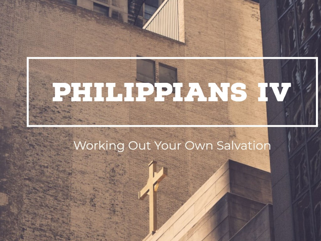 Philippians IV - Working Out Your Own Salvation