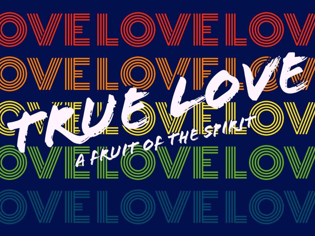 True Love, A Fruit of the Spirit