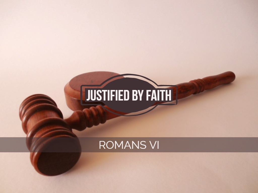 Romans VI - Justified By Faith