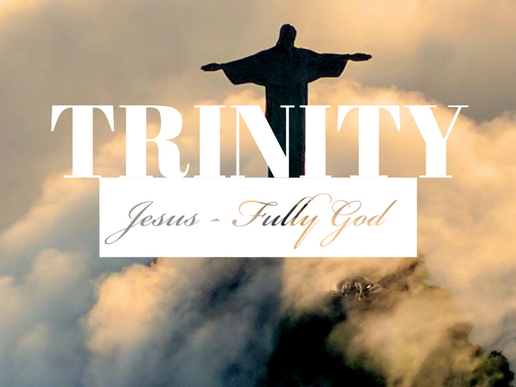 Trinity - Jesus: Fully God