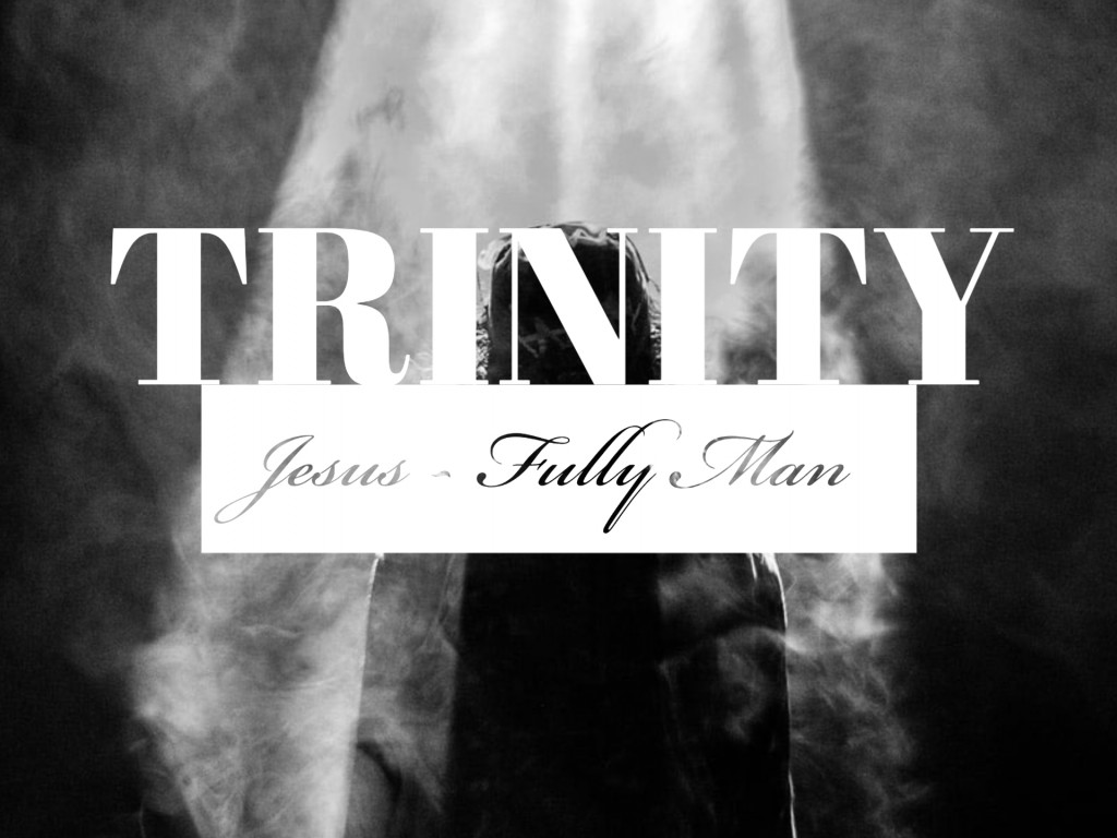 Trinity - Jesus: Fully Man