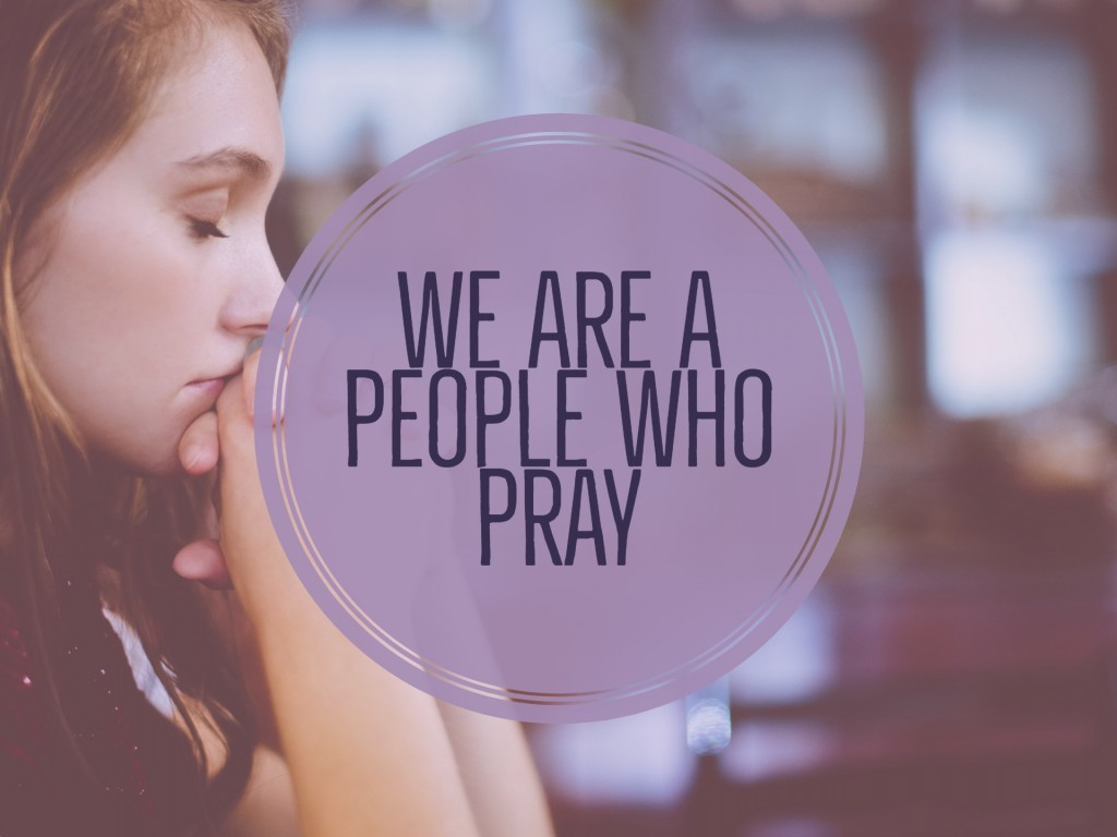 We Are A People Who Pray