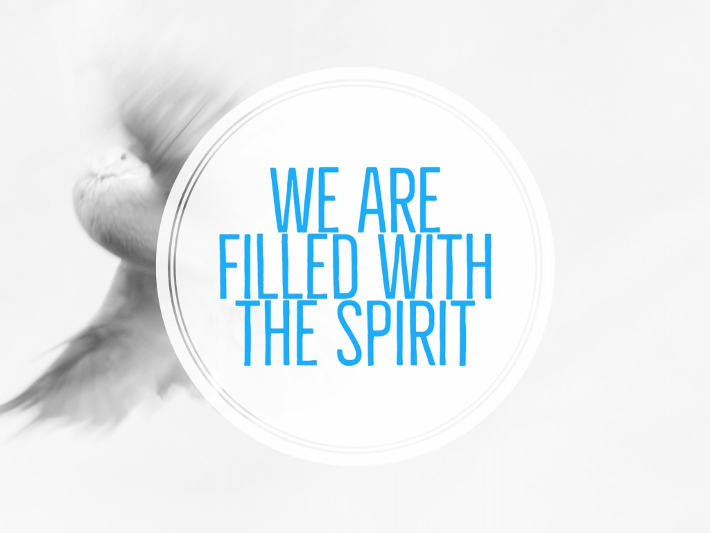 We are Filled with the Holy Spirit