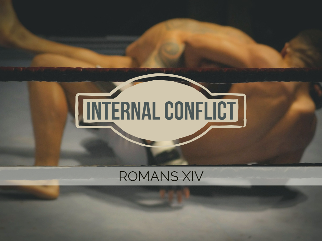 Romans XIV - Internal Conflict