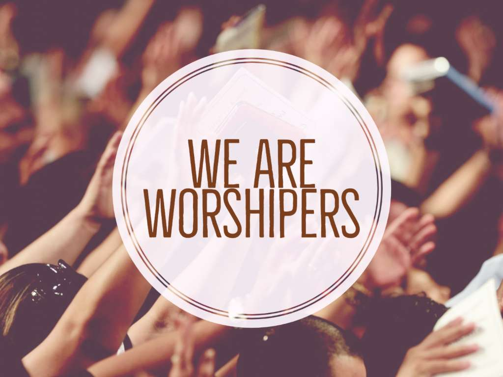 Who We Are - We Are Worshippers