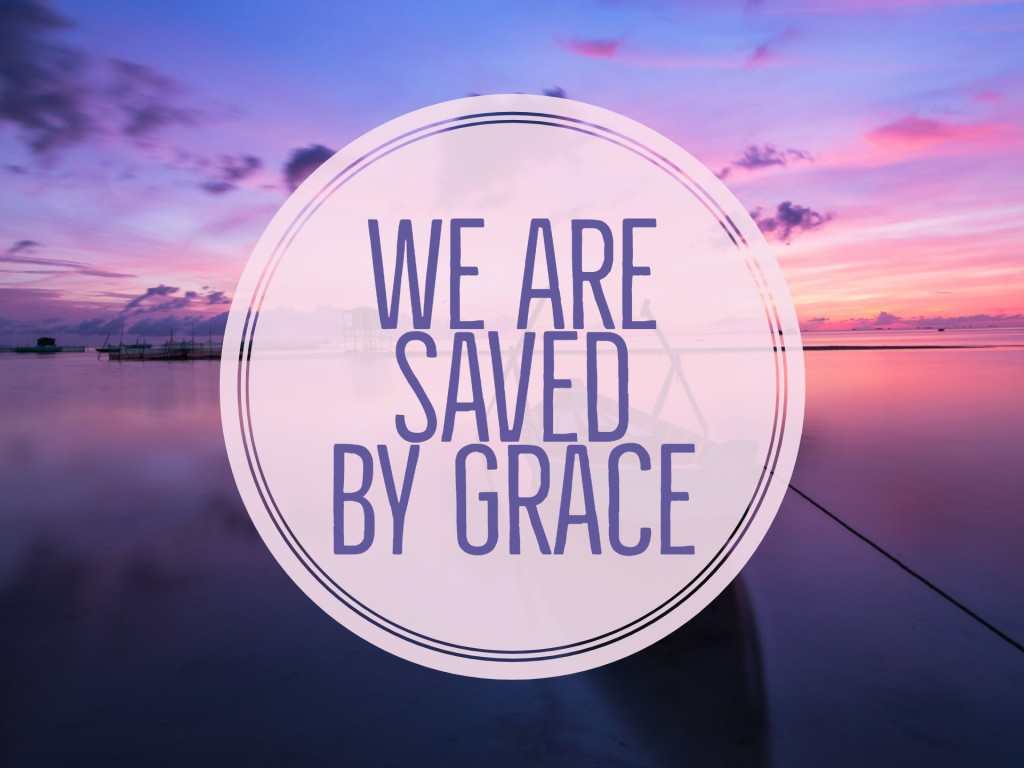 We are Saved by Grace