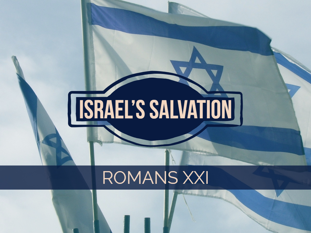 Romans XXI - Israel's Salvation