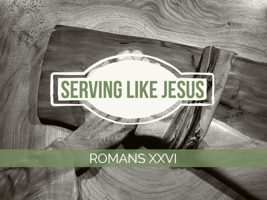 Romans XXVI - Serving Like Jesus