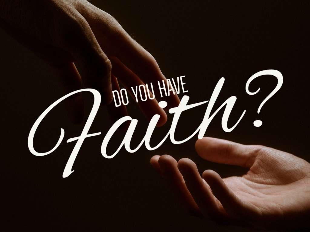 Do You Have Faith?