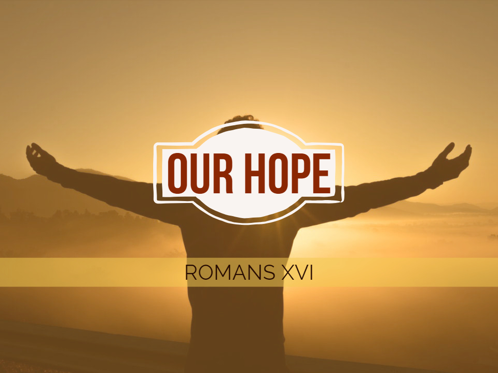 Romans XVI - Our Hope