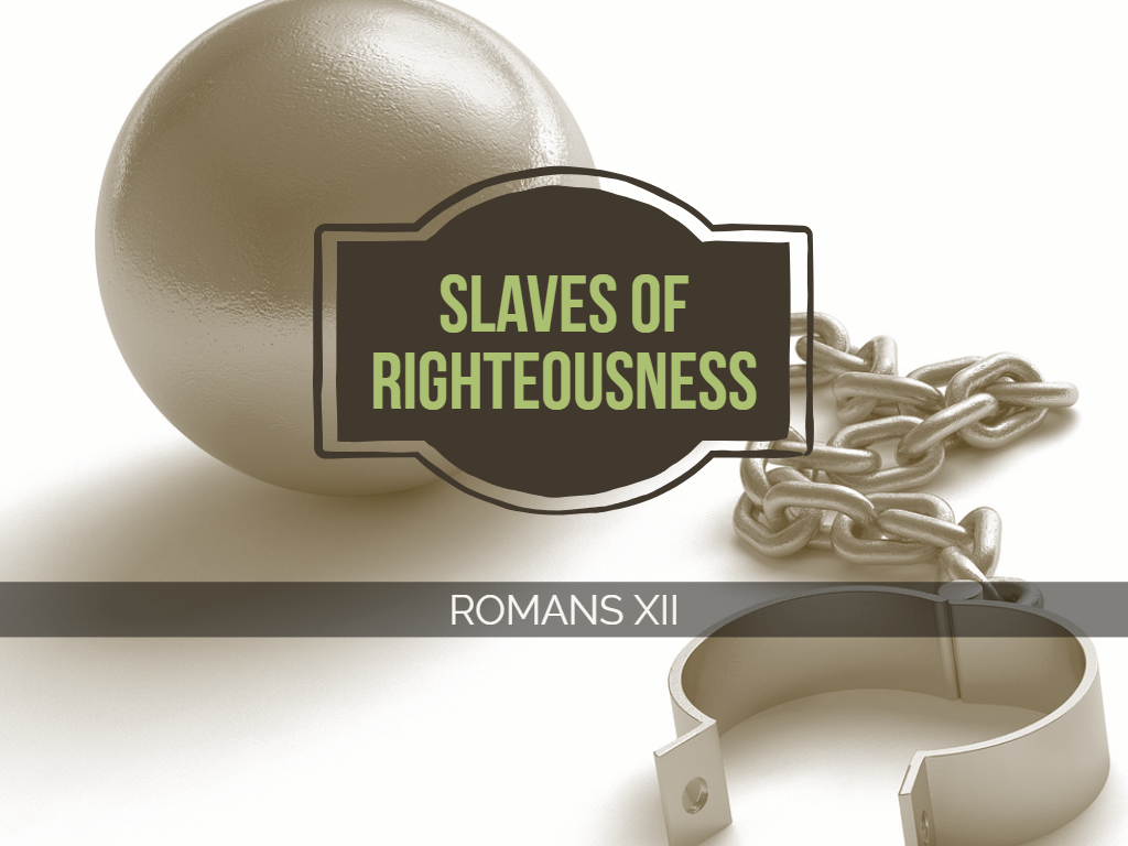 Romans XII - Slave of Righteousness