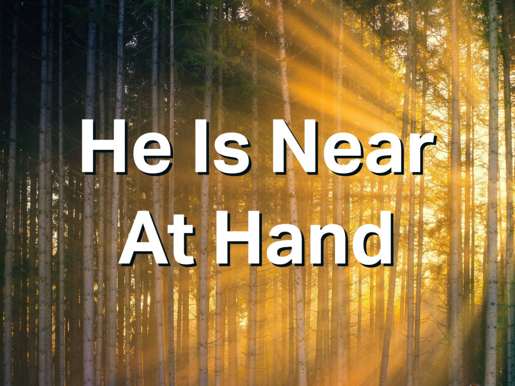 He Is Near At Hand