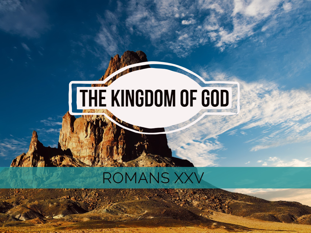 Romans XXV - The Kingdom of God