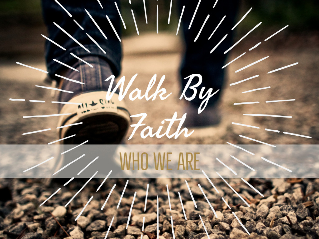 Who We Are - Walk By Faith