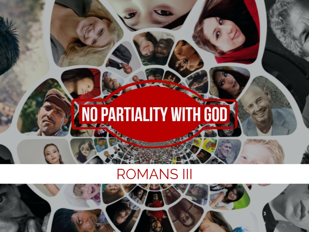 Romans III - No Partiality With God