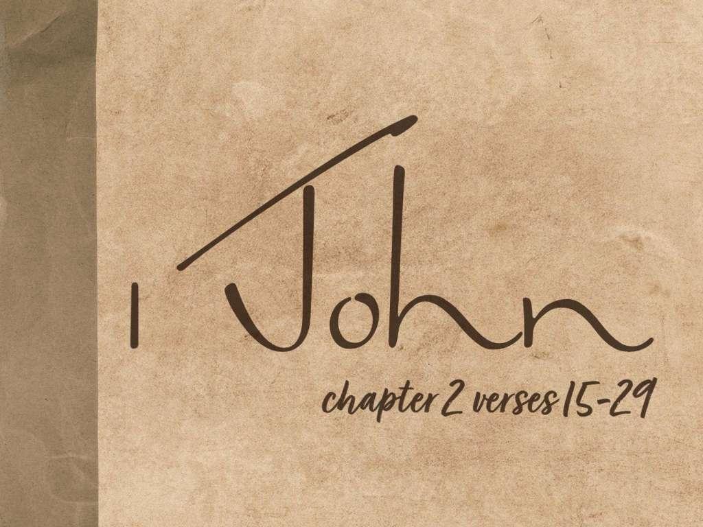 1 John 2:15-29