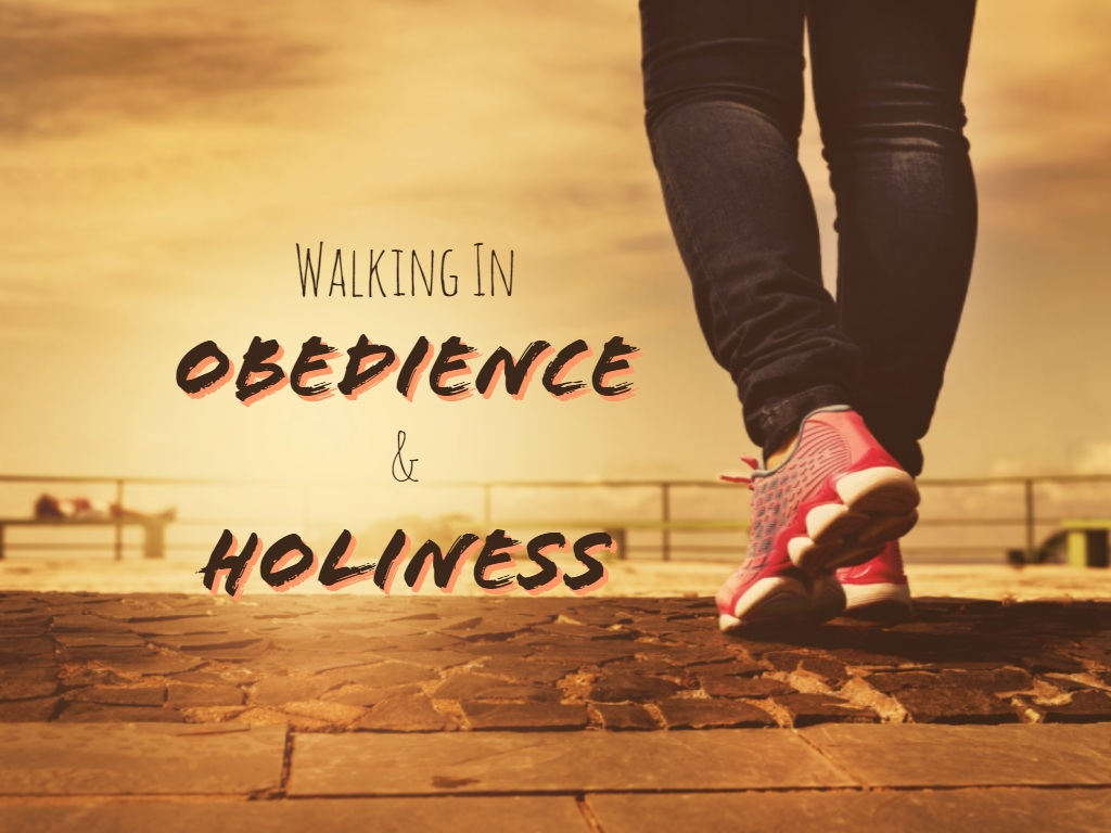 Walking in Obedience and Holiness