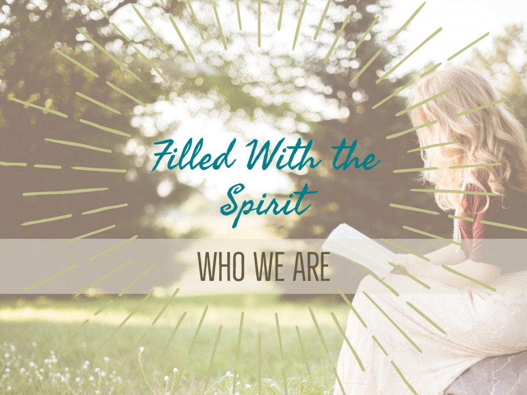 Who We Are - Filled With the Spirit