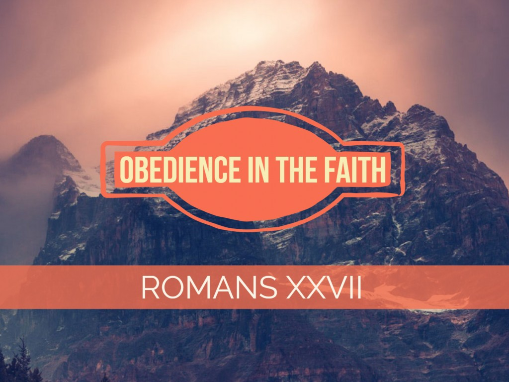 Romans XXVIII - Obedience in the Faith