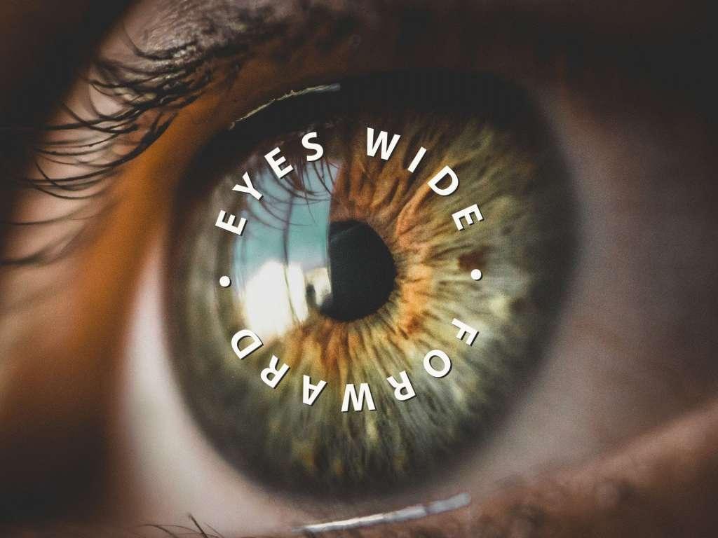 Eyes Wide Forward